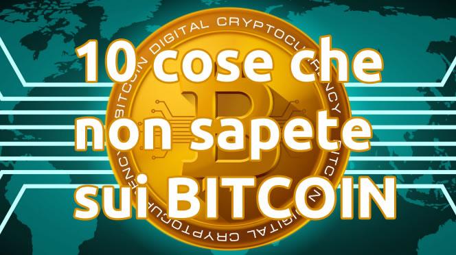 Bitcoin 10 cose che forse non sapete