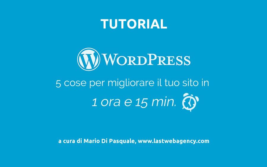 Come migliorare WordPress in 1 ora e 15 min – 5 cose da fare
